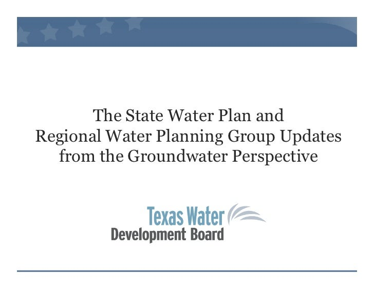 The State Water Plan andRegional Water Planning Group Updates  from the Groundwater Perspective