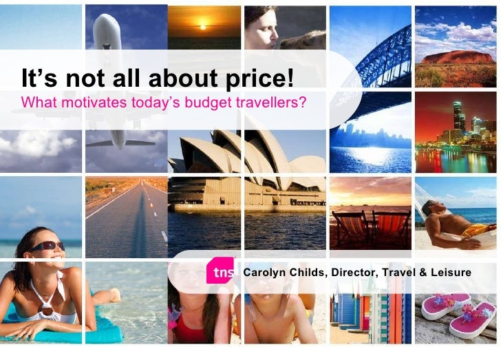 It's not all about price! What motivates today's budget travellers? Carolyn Childs, Director, Travel & Leisure
