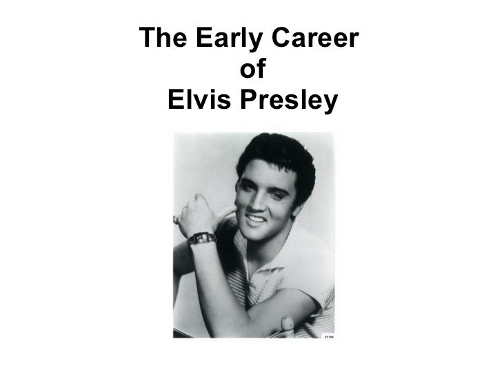 The Early Career        of  Elvis Presley