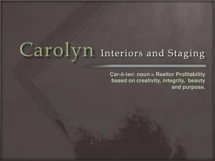 CarolynInteriors and Staging<br />Car-ō-lən noun = Realtor Profitability based on creativity, integrity,  beauty and purpo...