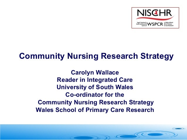 Carolyn Wallace Reader in Integrated Care University of South Wales Co-ordinator for the Community Nursing Research Strate...