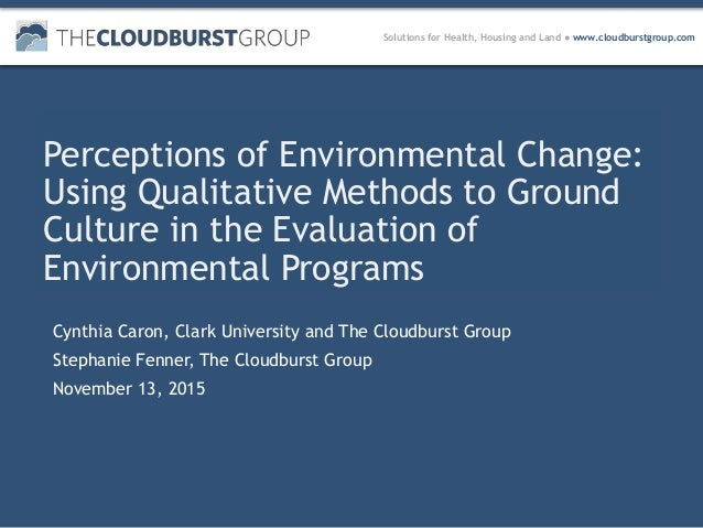 Solutions for Health, Housing and Land ● www.cloudburstgroup.com Perceptions of Environmental Change: Using Qualitative Me...