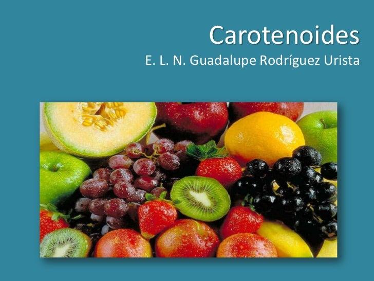 CarotenoidesE. L. N. Guadalupe Rodríguez Urista