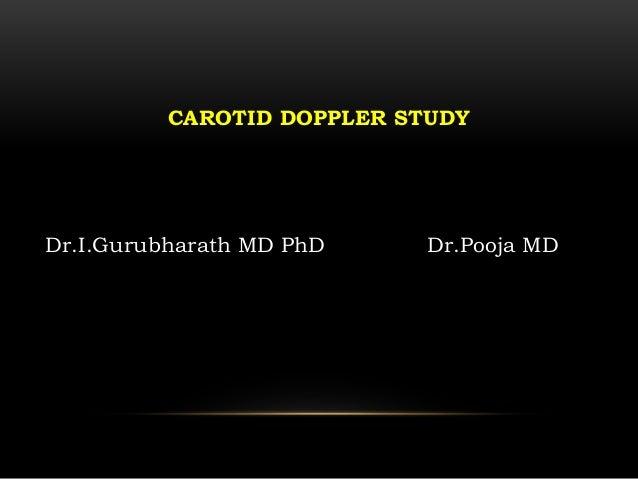 CAROTID DOPPLER STUDY Dr.I.Gurubharath MD PhD Dr.Pooja MD