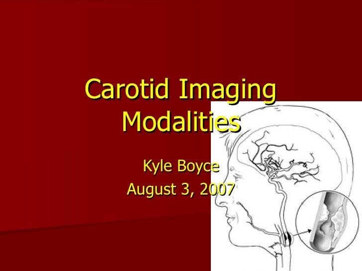 Carotid Imaging Modalities Kyle Boyce August 3, 2007