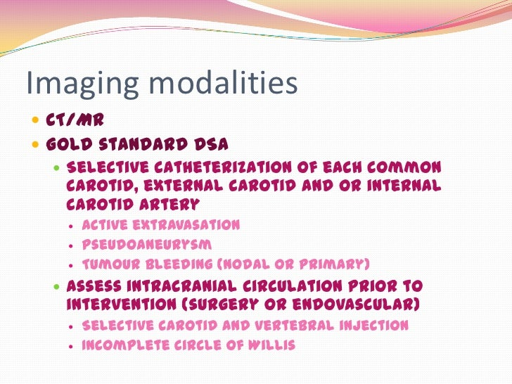 Imaging modalities CT/MR Gold standard DSA    Selective catheterization of each common     carotid, external carotid an...