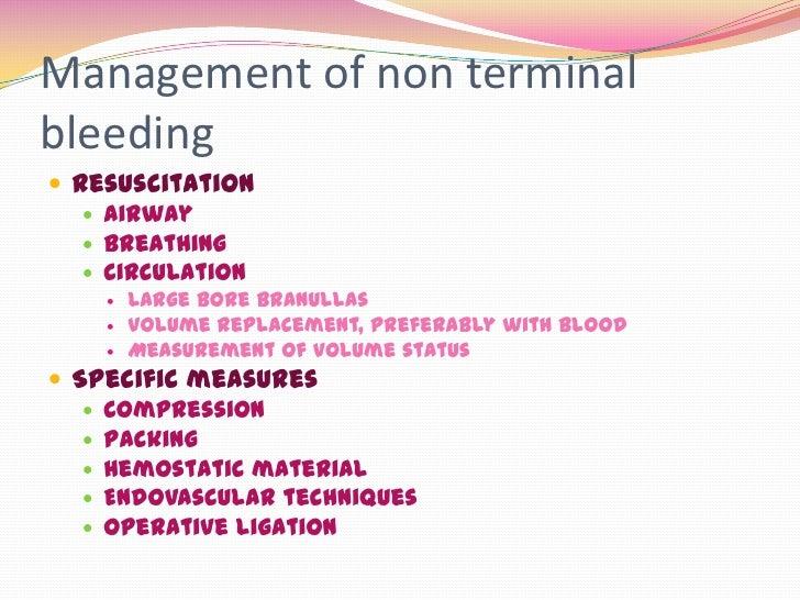 Management of non terminalbleeding Resuscitation    Airway    Breathing    Circulation       Large bore branullas    ...