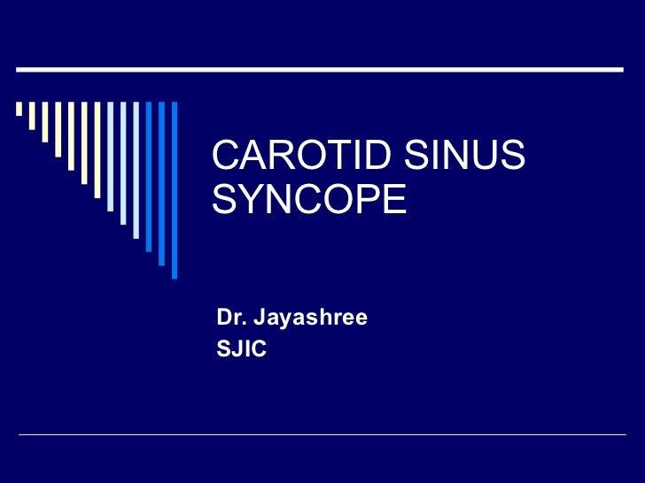 CAROTID SINUS SYNCOPE Dr. Jayashree SJIC