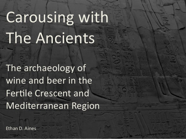 Carousing  with The  Ancients The  archaeology  of   wine  and  beer  in  the   Fer8le  Crescent  ...