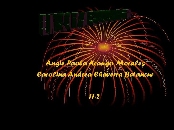Angie Paola Arango Morales Carolina Andrea Chaverra Betancur 11-2  EMISORA ESCOLAR
