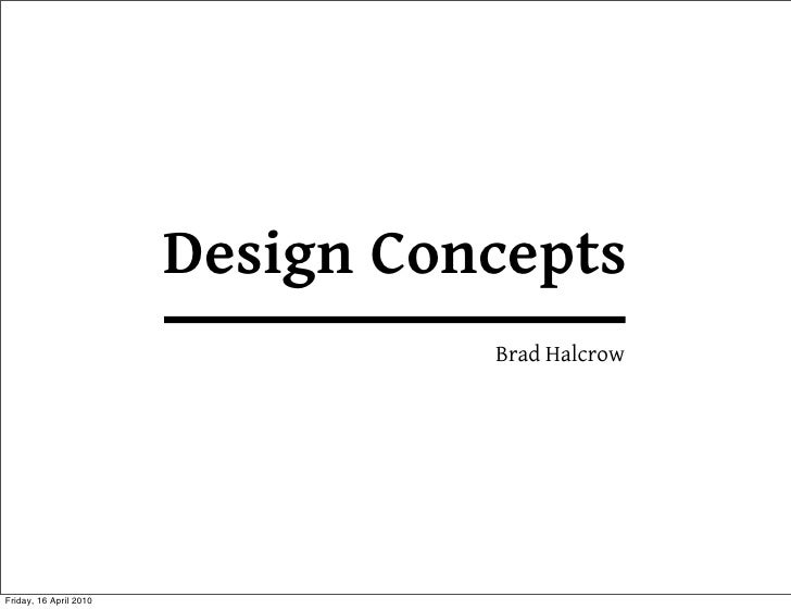 Design Concepts                                   Brad Halcrow     Friday, 16 April 2010