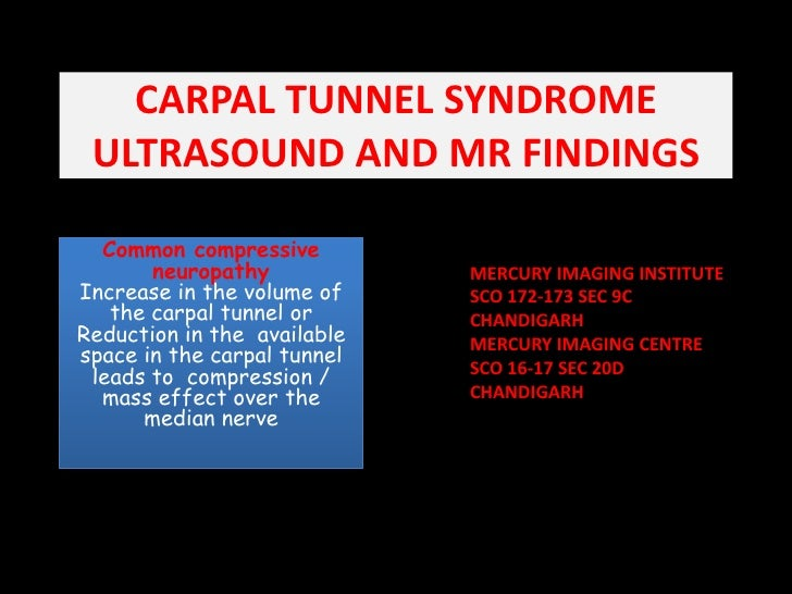CARPAL TUNNEL SYNDROMEULTRASOUND AND MR FINDINGS<br />Common compressive neuropathy                            Increase in...