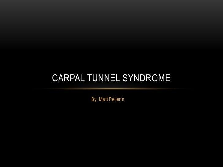 CARPAL TUNNEL SYNDROME       By: Matt Pellerin