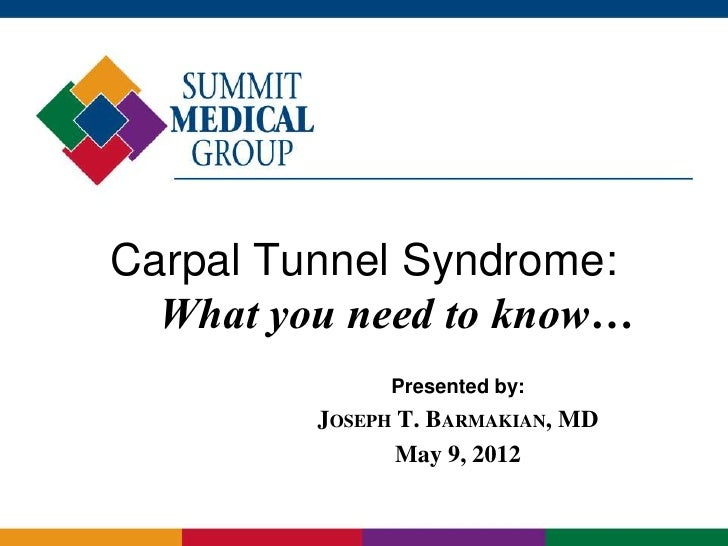 Carpal Tunnel Syndrome:  What you need to know…               Presented by:         JOSEPH T. BARMAKIAN, MD               ...