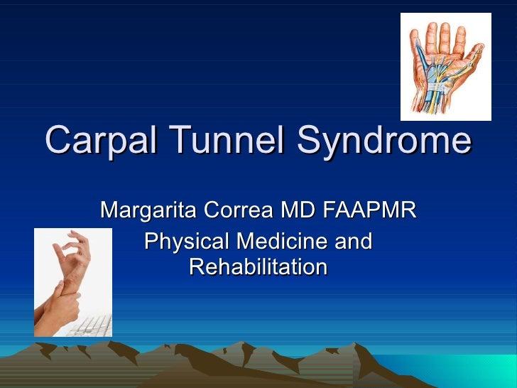 Carpal Tunnel Syndrome Margarita Correa MD FAAPMR Physical Medicine and Rehabilitation