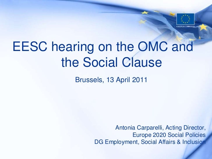 EESC hearing on the OMC and the Social Clause  Brussels, 13 April 2011   Antonia Carparelli, Acting Director,  Europe 2020...