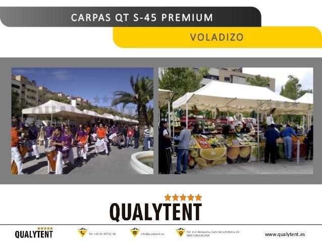 CARPAS QT S-45 PREMIUM VOLADIZO www.qualytent.esTel. +34 93 497 61 08 info@qualytent.es Pol. Ind. Bonavista, Cam� de la Pe...