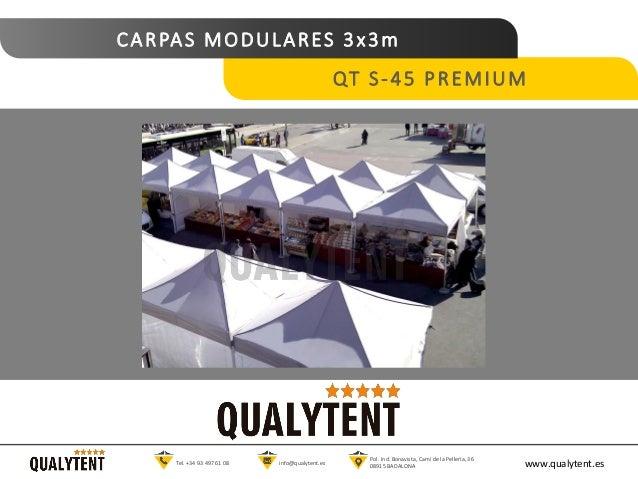 CARPAS MODULARES 3x3m QT S-45 PREMIUM www.qualytent.esTel. +34 93 497 61 08 info@qualytent.es Pol. Ind. Bonavista, Cam� de...