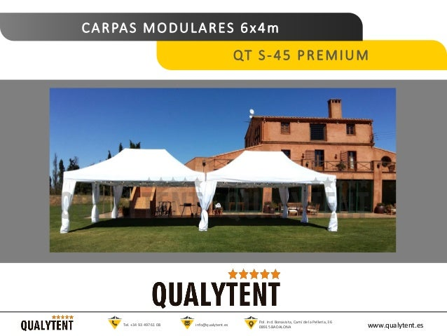CARPAS MODULARES 6x4m QT S-45 PREMIUM www.qualytent.esTel. +34 93 497 61 08 info@qualytent.es Pol. Ind. Bonavista, Cam� de...