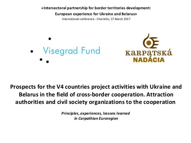 Prospects for the V4 countries project activities with Ukraine and Belarus in the field of cross-border cooperation. Attra...