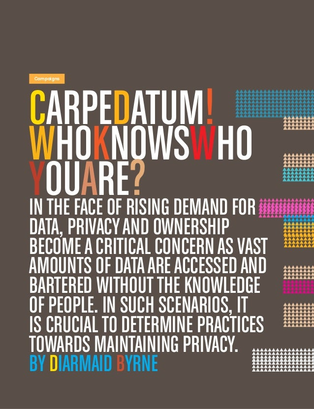 6 Campaigns CarpeDatum! WhoKNowsWho Youare?Inthe face of rising demand for data, privacyand ownership becomeacritical conc...