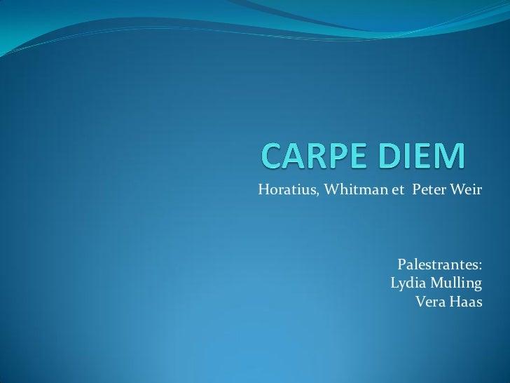 Horatius, Whitman et Peter Weir                   Palestrantes:                  Lydia Mulling                     Vera Haas