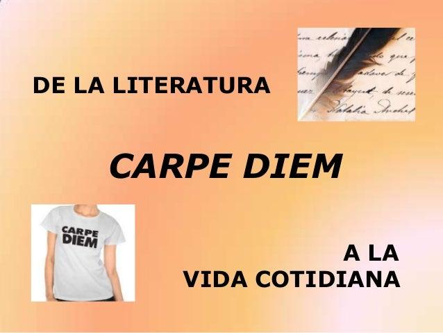 DE LA LITERATURA CARPE DIEM A LA VIDA COTIDIANA