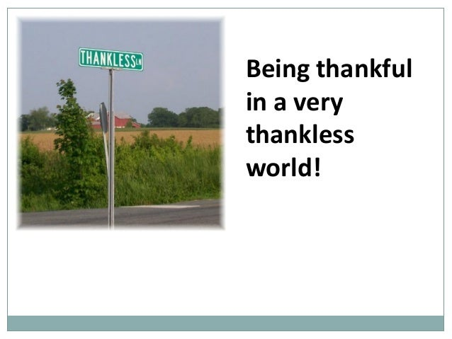 Being thankful in a very thankless world!