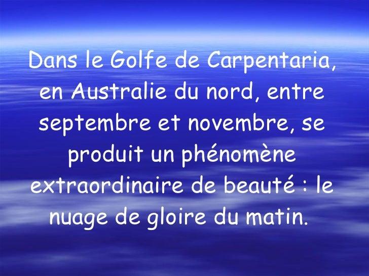 Dans le Golfe de Carpentaria, en Australie du nord, entre septembre et novembre, se produit un phénomène extraordinaire de...