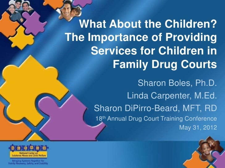 What About the Children?The Importance of Providing     Services for Children in         Family Drug Courts               ...