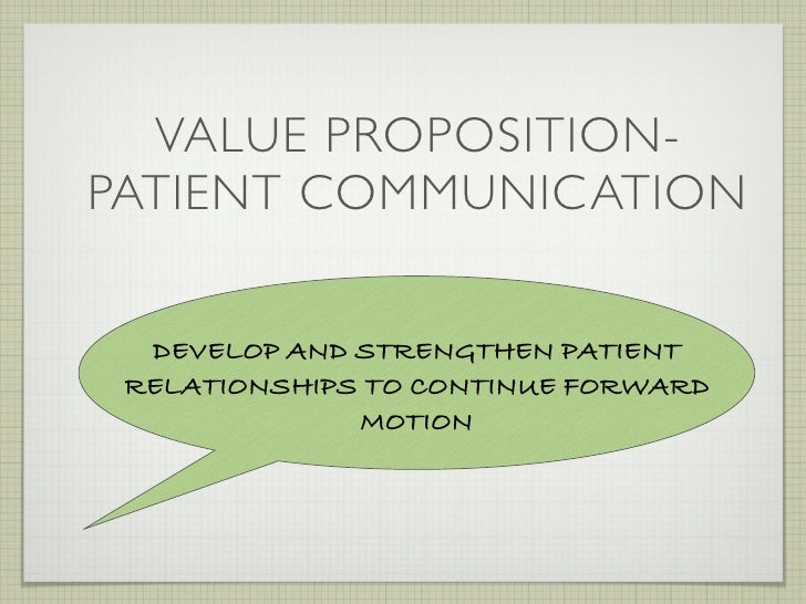 VALUE PROPOSITION- PATIENT COMMUNICATION    DEVELOP AND STRENGTHEN PATIENT  RELATIONSHIPS TO CONTINUE FORWARD             ...