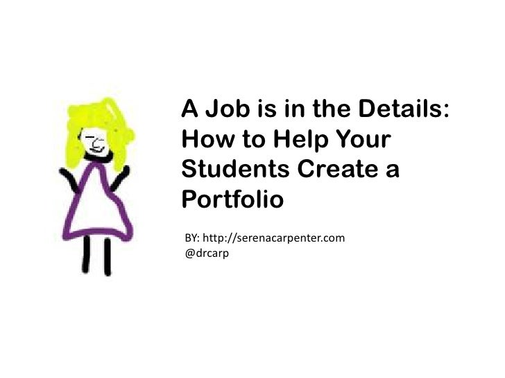 A Job is in the Details:How to Help YourStudents Create aPortfolioBY: http://serenacarpenter.com@drcarp