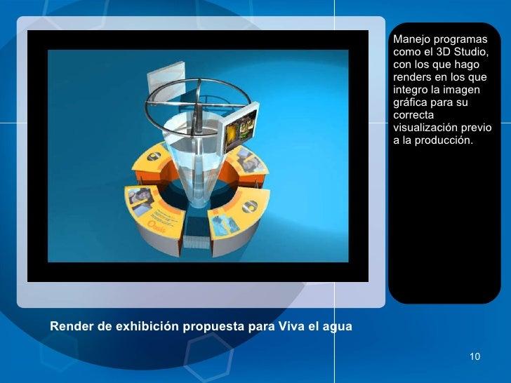 Render de exhibición propuesta para Viva el agua <ul><li>Manejo programas como el 3D Studio, con los que hago renders en l...