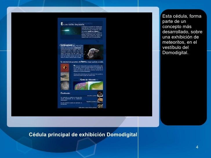 Cédula principal de exhibición Domodigital <ul><li>Esta cédula, forma parte de un concepto más desarrollado, sobre una exh...