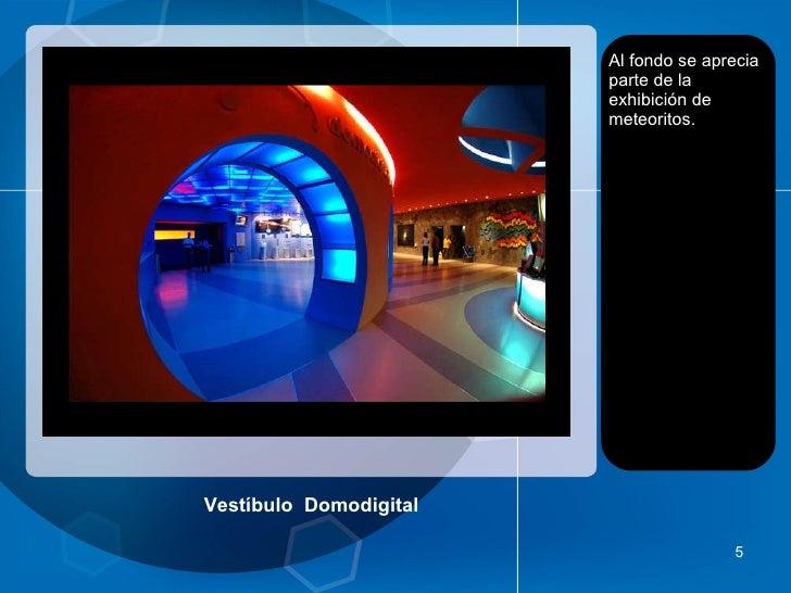 Vestíbulo  Domodigital <ul><li>Al fondo se aprecia parte de la exhibición de meteoritos. </li></ul>