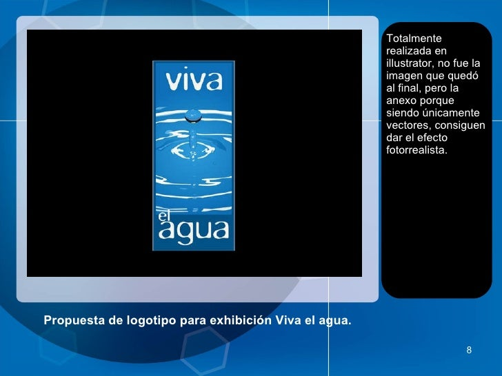 Propuesta de logotipo para exhibición Viva el agua. <ul><li>Totalmente realizada en illustrator, no fue la imagen que qued...