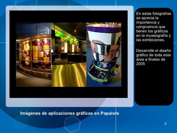 Imágenes de aplicaciones gráficas en Papalote <ul><li>En estas fotografías se aprecia la importancia y congruencia que tie...