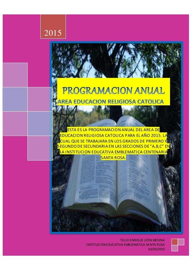 ESTA ES LA PROGRAMACION ANUAL DEL AREA DE EDUCACION RELIGIOSA CATOLICA PARA EL AÑO 2015. LA CUAL QUE SE TRABAJARA EN LOS G...