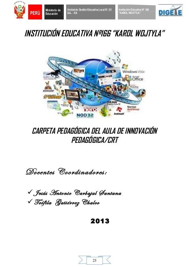 """23INSTITUCIÓN EDUCATIVA Nº166 """"KAROL WOJTYLA""""CARPETA PEDAGÓGICA DEL AULA DE INNOVACIÓNPEDAGÓGICA/CRTDocentes Coordinadores..."""