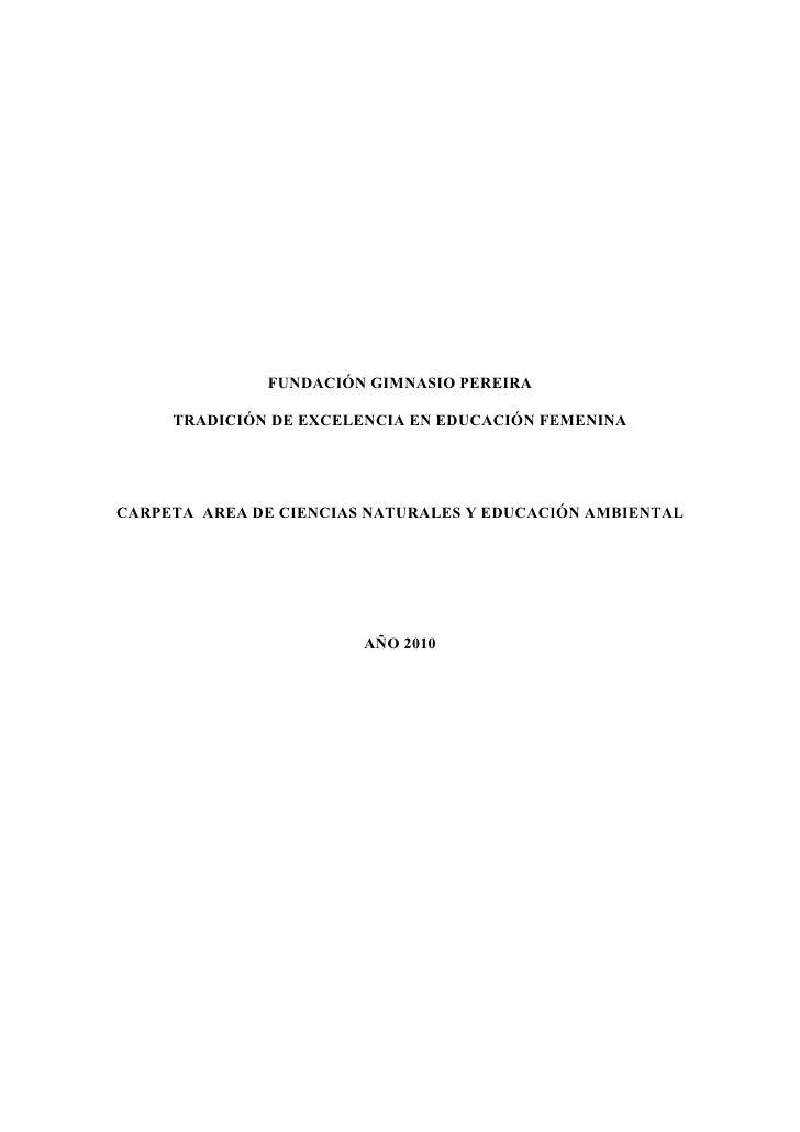 FUNDACIÓN GIMNASIO PEREIRA       TRADICIÓN DE EXCELENCIA EN EDUCACIÓN FEMENINA     CARPETA AREA DE CIENCIAS NATURALES Y ED...