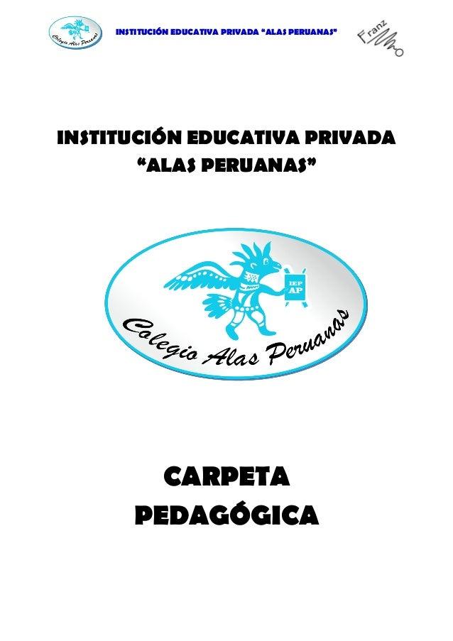 """INSTITUCIÓN EDUCATIVA PRIVADA """"ALAS PERUANAS"""" INSTITUCIÓN EDUCATIVA PRIVADA """"ALAS PERUANAS"""" CARPETA PEDAGÓGICA"""
