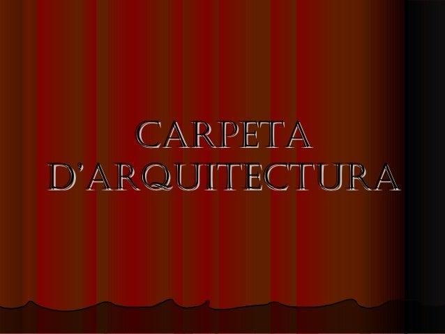 CARPETACARPETA D'ARQUITECTURAD'ARQUITECTURA