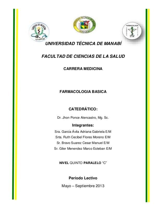 UNIVERSIDAD TÉCNICA DE MANABÍ FACULTAD DE CIENCIAS DE LA SALUD CARRERA MEDICINA  FARMACOLOGIA BASICA  CATEDRÁTICO: Dr. Jho...