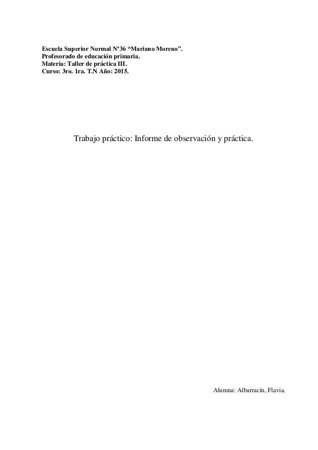 """Escuela Superior Normal Nº36 """"Mariano Moreno"""". Profesorado de educación primaria. Materia: Taller de práctica III. Curso: ..."""