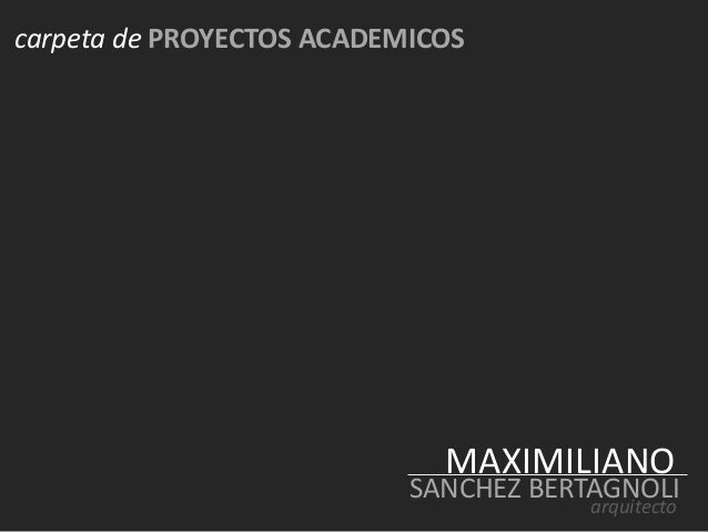 carpeta de PROYECTOS ACADEMICOS MAXIMILIANO SANCHEZ BERTAGNOLIarquitecto