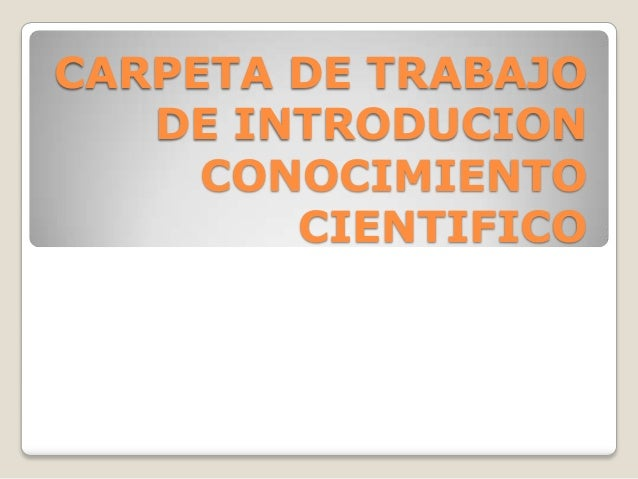 CARPETA DE TRABAJO DE INTRODUCION CONOCIMIENTO CIENTIFICO