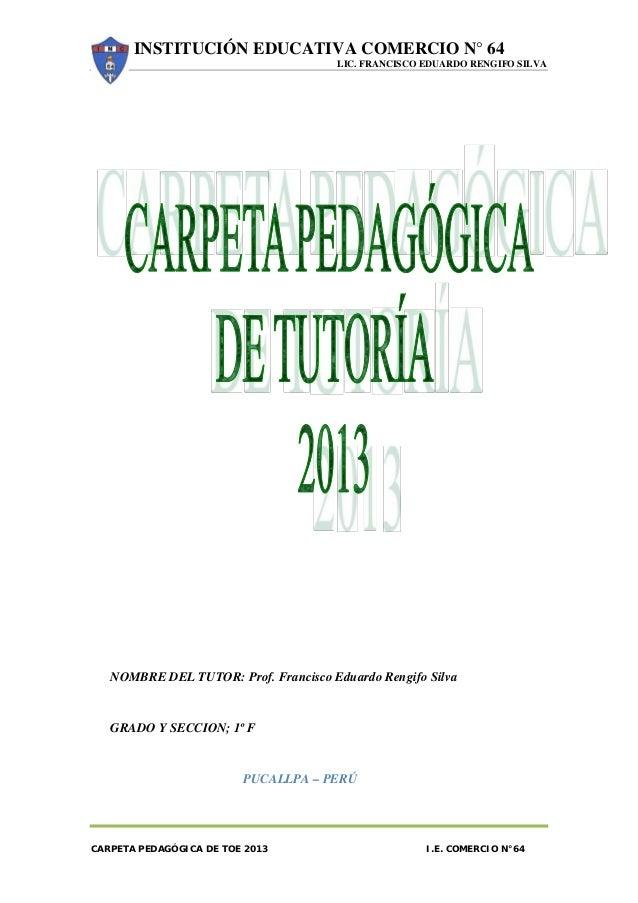 INSTITUCIÓN EDUCATIVA COMERCIO N° 64LIC. FRANCISCO EDUARDO RENGIFO SILVACARPETA PEDAGÓGICA DE TOE 2013 I.E. COMERCIO N°64N...