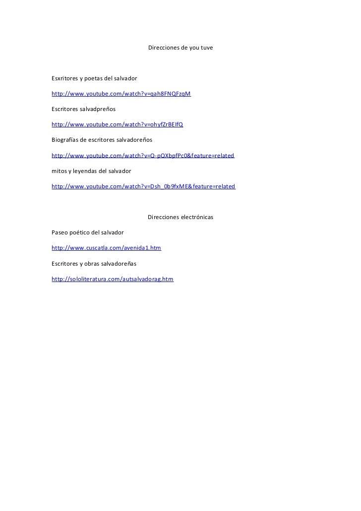 Direcciones de you tuveEsxritores y poetas del salvadorhttp://www.youtube.com/watch?v=qah8FNQFzqMEscritores salvadpreñosht...