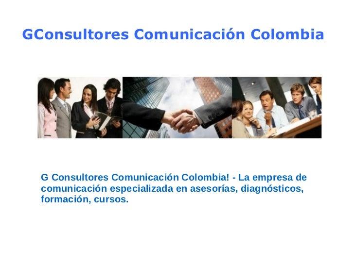 GConsultores Comunicación Colombia G Consultores Comunicación Colombia! - La empresa de comunicación especializada en ases...