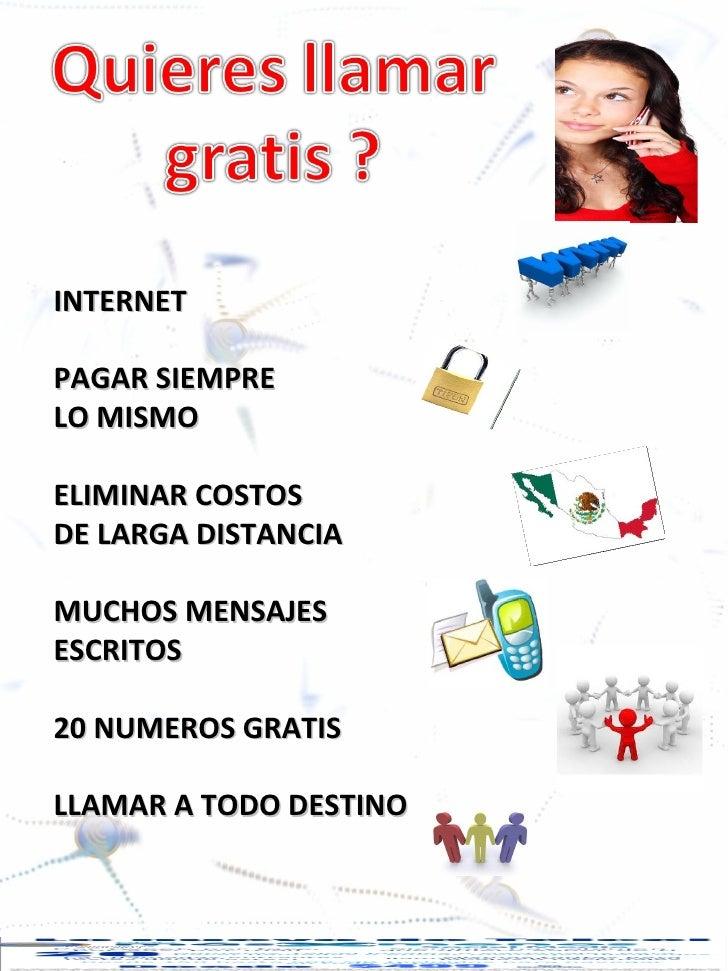INTERNET PAGAR SIEMPRE LO MISMO ELIMINAR COSTOS DE LARGA DISTANCIA MUCHOS MENSAJES ESCRITOS 20 NUMEROS GRATIS LLAMAR A TOD...